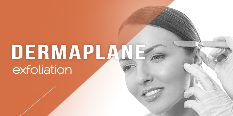 Dermaplane Exfoliation Treatments